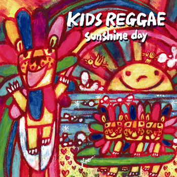 KIDS REGGAE sunshine day - サンシャインデイ